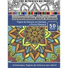 Libri da Colorare per Adulti Mandala dei Fiori: Pagine da Colorare con Mandala e Forme Rilassanti Arteterapia: Pagine da Colorare per Adulti: Volume 9