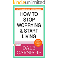 How to Stop Worrying and Start Living: (Best Motivational Books for Personal Development (Design Your Life) (Revised)