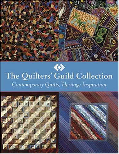 The Quilters Guild Collection: Contemporary Quilts, Heritage Inspiration -