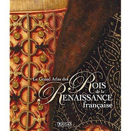 Le Grand Atlas des Rois de la Renaissance française