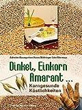 Dinkel, Einkorn, Amarant.: Korngesunde Köstlichkeiten