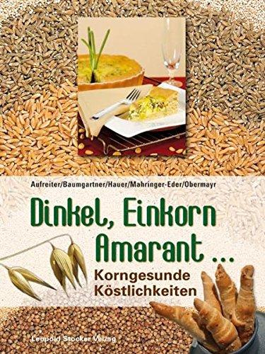 Preisvergleich Produktbild Dinkel, Einkorn, Amarant...: Korngesunde Köstlichkeiten
