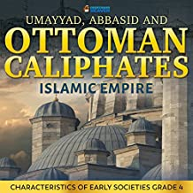 Umayyad, Abbasid and Ottoman Caliphates - Islamic Empire History Book 3rd Grade | Children's History (English Edition)