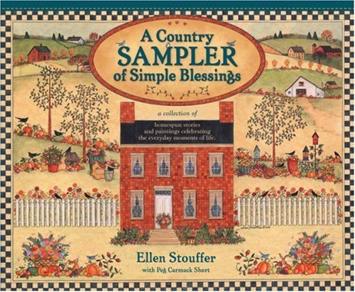 A Country Sampler of Simple Blessings: A Collection of Homespun Stories and Paintings Celebrating the Everyday Moments of Life by Peg Carmack Short (1-Sep-2001) Hardcover