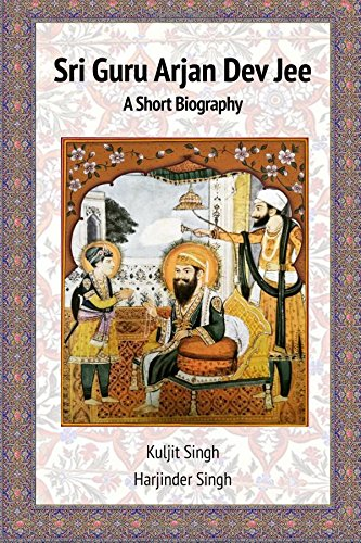 Sri Guru Arjan Dev Jee - A Short Biography