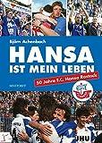 Hansa ist mein Leben: 50 Jahre F.C.Hansa Rostock