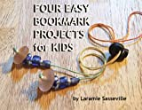 Four Easy Bookmark Projects for Kids: Fabulous Bookmarks You Can Make (English Edition)