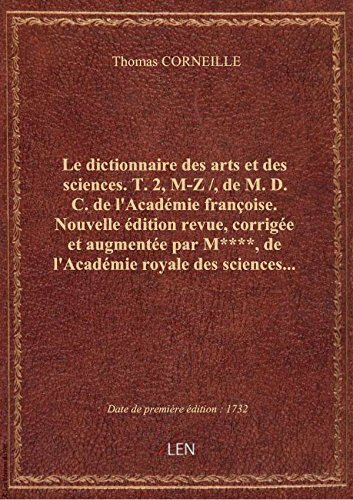 Le dictionnaire des arts et des sciences. T. 2, M-Z /, de M. D. C. de l'Académie françoise. Nouvel