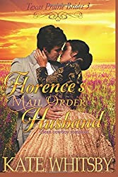 Florence's Mail Order Husband: A Clean Cowboy Romance: Volume 3 (Texas Prairie Brides) by Kate Whitsby (2014-12-02)