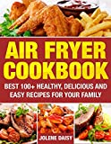 Air Fryer Cookbook: Best 100+ Healthy, Delicious and Easy Recipes for Your Family