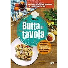 Butta in tavola. Ricette semplici e piatti d'autore con avanzi e scarti di cucina per non escludere niente e nessuno