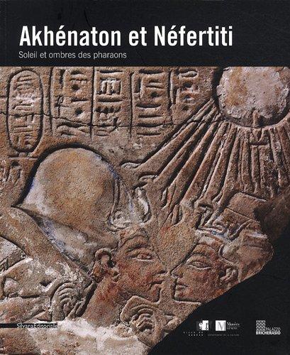 AKHÉNATON ET NÉFERTITI. Soleil et ombres des pharaons