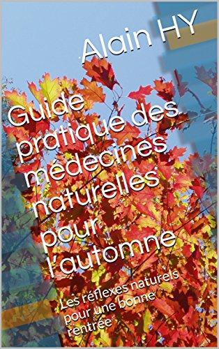 Descargar Libro Guide pratique des médecines naturelles pour l'automne: Les réflexes naturels pour une bonne rentrée (4 saisons) de Alain HY