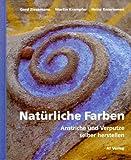 Natürliche Farben. Anstriche und Verputze selber herstellen - Gerd Ziesemann, Martin Krampfer, Heinz Knieriemen