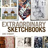 Extraordinary Sketchbooks: Inspiring Examples from Artists, Designers, Students and Enthusiasts by Jane Stobart (2011-11-21)