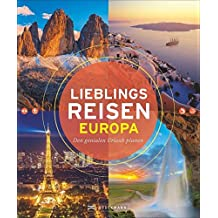 Bildband Europa Lieblingsreisen Europa Highlights: den genialen Urlaub planen: 75 unvergessliche Ziele von den Kanaren bis zum Nordkap, von der Ostsee bis zum Montblanc