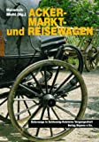 Acker-, Markt- und Reisewagen: Unterwegs in Schleswig-Holstein - Vergangenheit - Heinrich Mehl