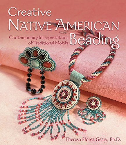 Creative Native American Beading: Contemporary Interpretations of Traditional Motifs -