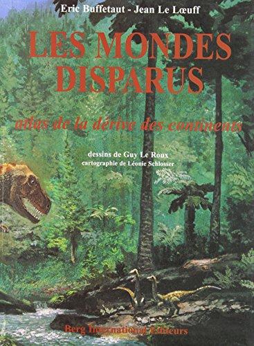 Les mondes disparus: Atlas de la drive des continents.