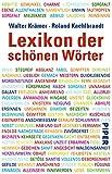 Lexikon der schönen Wörter: Von anschmiegen bis zeitvergessen - Walter Krämer, Roland Kaehlbrandt