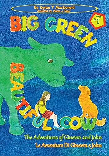 big-green-beautiful-cow-the-adventures-of-ginevra-and-john-le-avventure-di-ginevra-e-john-volume-1