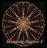 Mandala-Zauber 3: Magisches Malbuch für Erwachsene: Entspannung und Meditation