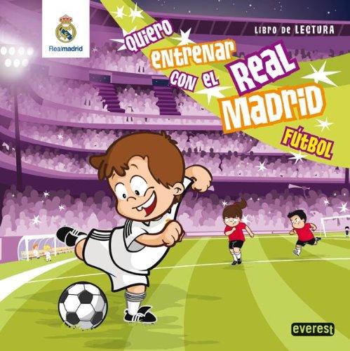Quiero entrenar con el Real Madrid Fútbol: Libro de Lectura (Real Madrid / Libros de lectura) por Roza Iglesias Miguel