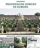 Preußische Gärten in Europa: 300 Jahre Gartengeschichte -