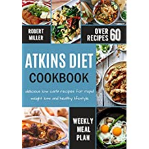 Atkins Diet Cookbook: Delicious Low Carb Recipes for Rapid Weight Loss and Healthy Lifestyle