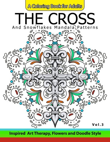 The Cross and Snowflake Mandala Patterns Vol.3: Celtic Designs, Knots, Crosses And Patterns For Stress Relief Adults -