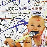 Les bobos de bambins de Baudoux : Les huiles essentielles, les enfants et le quotidien
