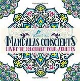 Mandalas Conscients: Livre De Coloriage Pour Adultes...
