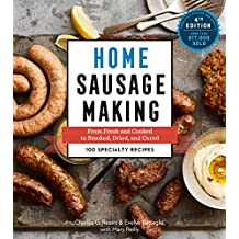 Home Sausage Making: From Fresh and Cooked to Smoked, Dried, and Cured: 100 Speciality Recipes