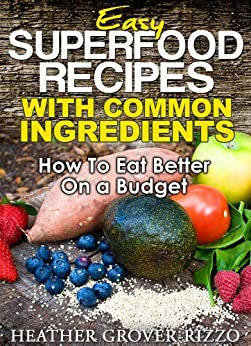 Easy Superfood Recipes with Common Ingredients (The Superfood Guides) (English Edition) di [Grover-Rizzo, Heather]