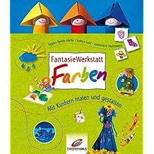 FantasieWerkstatt Farben: Mit Kindern spielen und gestalten