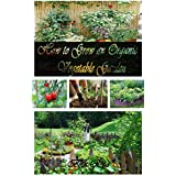 """How to Grow an Organic Vegetable Garden: """"An Ultimate Self-Help Guide for Vegetable Gardening"""" (English Edition)"""