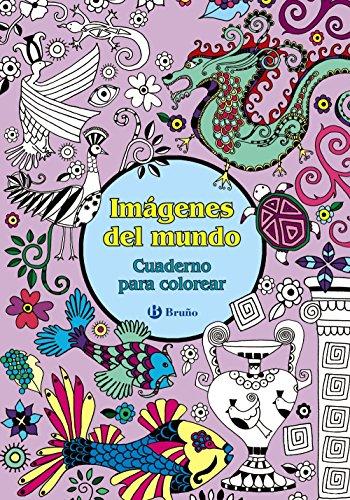 Imágenes del mundo. Cuaderno para colorear (Castellano - Adultos - Libros Singulares - Otros Libros Singulares)
