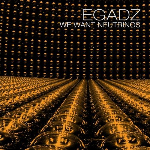 We Want Neutrinos by Dj Egadz
