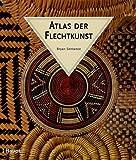 Atlas der Flechtkunst: Ein illustrierter Führer durch die Welt der traditionellen Flechttechniken