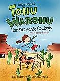 Tohu Wabohu - Nur für echte Cowboys (Tohu Wabohu - Die Bände der Kinderbuchserie im Überblick, Band 2)