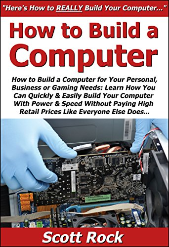 how-to-build-a-computer-for-your-personal-business-or-gaming-needs-learn-how-you-can-quickly-easily-