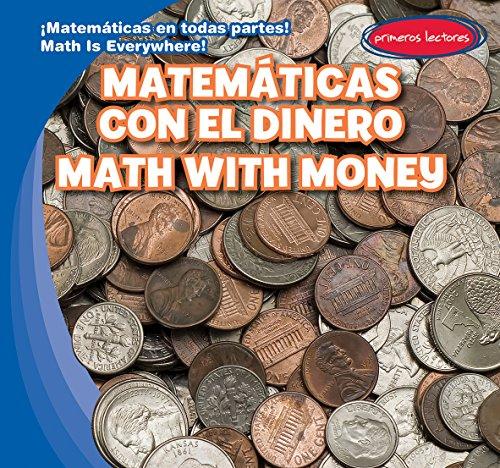 Matematicas Con El Dinero / Math with Money (Matemáticas En Todas Partes! / Math Is Everywhere!) por Claire Romaine