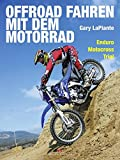 Offroad fahren mit dem Motorrad: Enduro – Motocross – Trial