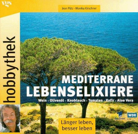 Hobbythek: Wein - Olivenöl - Knoblauch - Tomaten - Kefir - Aloe Vera - mediterrane Lebenselixiere - Kräuter-putz
