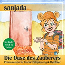 Die Oase des Zauberers: Phantasiereise für Kinder - Entspannung & Abenteuer