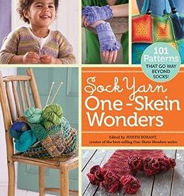 Sock Yarn One-Skein Wonders®: 101 Patterns That Go Way Beyond Socks! (English Edition) von [Durant, Judith]