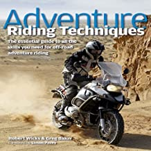 Adventure Riding Techniques: The Essential Guide to All the Skills You Need for Off-Road Adventure Riding by Robert Wicks (2009-11-01)