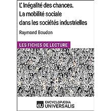 L'inégalité des chances. La mobilité sociale dans les sociétés industrielles de Raymond Boudon: (Les Fiches de Lecture d'Universalis)