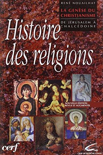 La genèse du christianisme : De Jérusalem à Chalcédoine par René Nouailhat