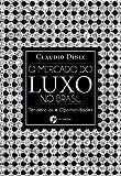 O Mercado do Luxo No Brasil (Portuguese Edition)